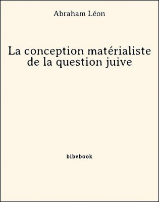 La conception matérialiste de la question juive - Léon, Abraham - Bibebook cover