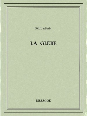 La glèbe - Adam, Paul - Bibebook cover