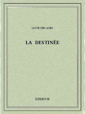 La destinée - Ages, Lucie des - Bibebook cover