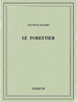 Le forestier - Aimard, Gustave - Bibebook cover