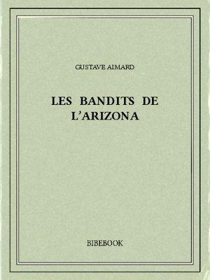 Les bandits de l'Arizona - Aimard, Gustave - Bibebook cover
