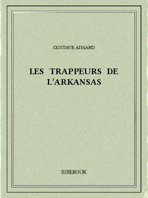 Les trappeurs de l'Arkansas - Aimard, Gustave - Bibebook cover