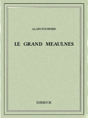 Le grand Meaulnes - Alain-Fournier - Bibebook cover