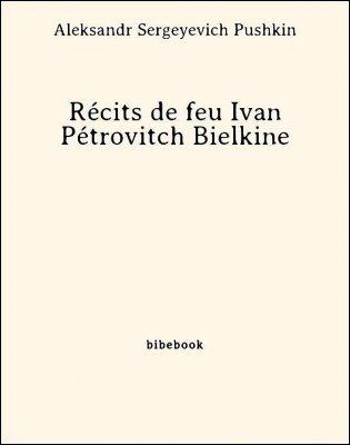 Récits de feu Ivan Pétrovitch Bielkine - Pushkin, Aleksandr Sergeyevich - Bibebook cover