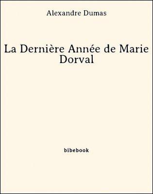 La Dernière Année de Marie Dorval - Dumas, Alexandre - Bibebook cover