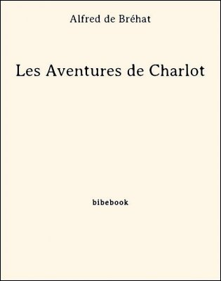 Les Aventures de Charlot - Bréhat, Alfred de - Bibebook cover
