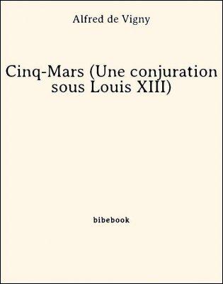 Cinq-Mars (Une conjuration sous Louis XIII) - Vigny, Alfred de - Bibebook cover
