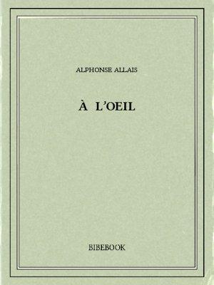 À l'oeil - Allais, Alphonse - Bibebook cover