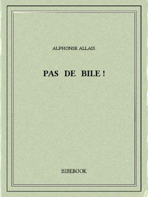 Pas de bile! - Allais, Alphonse - Bibebook cover
