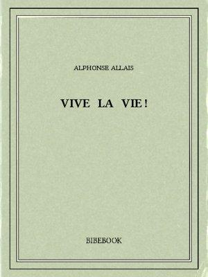 Vive la vie! - Allais, Alphonse - Bibebook cover