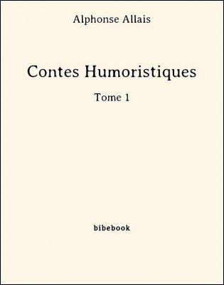 Contes Humoristiques - Tome 1 - Allais, Alphonse - Bibebook cover