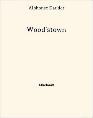 Wood'stown - Daudet, Alphonse - Bibebook cover