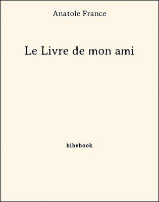 Le Livre de mon ami - France, Anatole - Bibebook cover