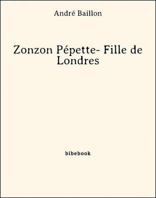 Zonzon Pépette- Fille de Londres - Baillon, André - Bibebook cover