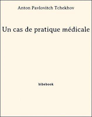 Un cas de pratique médicale - Tchekhov, Anton Pavlovitch - Bibebook cover