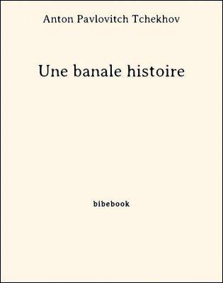 Une banale histoire - Tchekhov, Anton Pavlovitch - Bibebook cover
