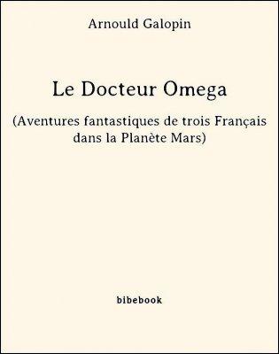 Le Docteur Omega (Aventures fantastiques de trois Français dans la Planète Mars) - Galopin, Arnould - Bibebook cover