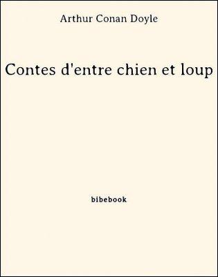 Contes d'entre chien et loup - Doyle, Arthur Conan - Bibebook cover