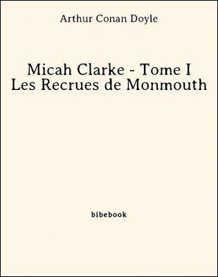 Micah Clarke - Tome I - Les Recrues de Monmouth - Doyle, Arthur Conan - Bibebook cover