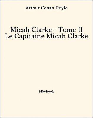 Micah Clarke - Tome II - Le Capitaine Micah Clarke - Doyle, Arthur Conan - Bibebook cover