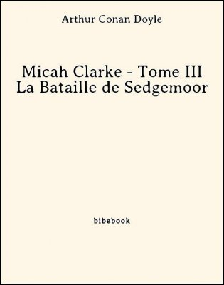 Micah Clarke - Tome III - La Bataille de Sedgemoor - Doyle, Arthur Conan - Bibebook cover