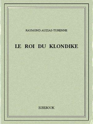 Le roi du Klondike - Auzias-Turenne, Raymond - Bibebook cover