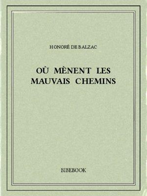 Où mènent les mauvais chemins - Balzac, Honoré de - Bibebook cover