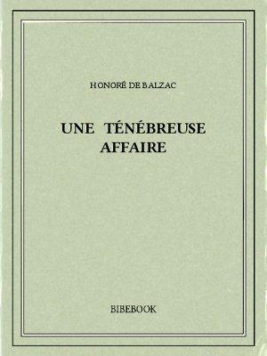 Une ténébreuse affaire - Balzac, Honoré de - Bibebook cover