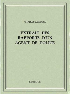 Extrait des rapports d'un agent de police - Barbara, Charles - Bibebook cover