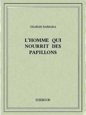 L'homme qui nourrit des papillons - Barbara, Charles - Bibebook cover
