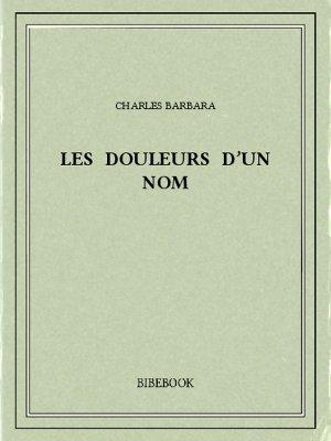 Les douleurs d'un nom - Barbara, Charles - Bibebook cover