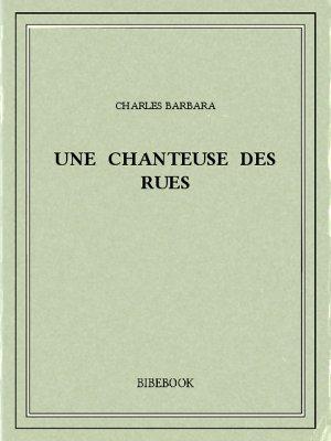 Une chanteuse des rues - Barbara, Charles - Bibebook cover