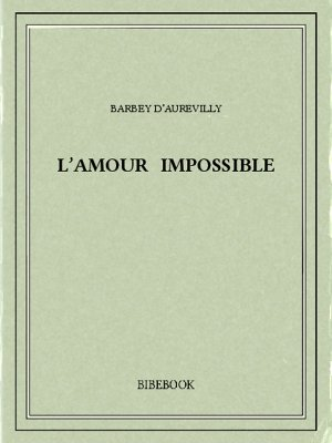 L'amour impossible - Barbey d'Aurevilly, Jules - Bibebook cover