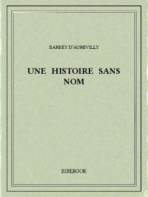 Une histoire sans nom - Barbey d'Aurevilly, Jules - Bibebook cover