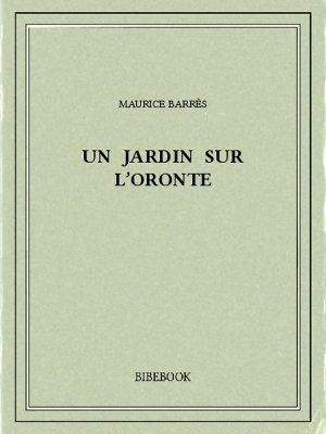 Un jardin sur l'Oronte - Barrès, Maurice - Bibebook cover