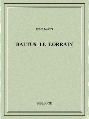 Baltus le Lorrain - Bazin, René - Bibebook cover