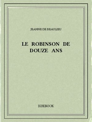 Le Robinson de douze ans - Beaulieu, Jeanne de - Bibebook cover