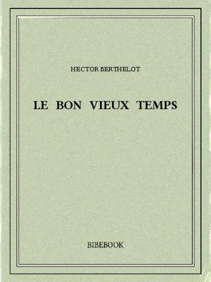 Le bon vieux temps - Berthelot, Hector - Bibebook cover