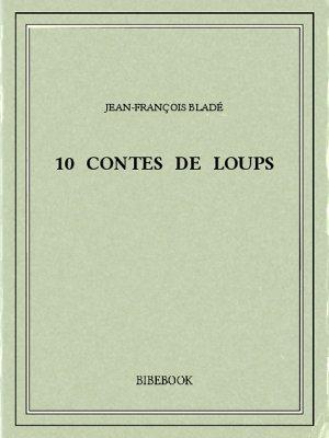 10 contes de loups - Bladé, Jean-François - Bibebook cover