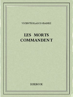 Les morts commandent - Blasco-Ibanez, Vicente - Bibebook cover