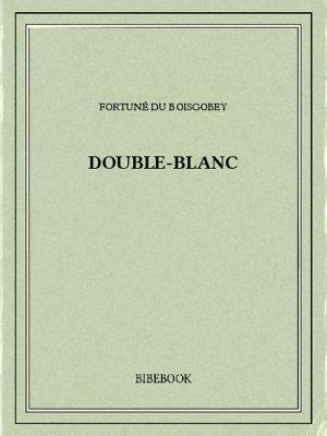 Double-Blanc - Boisgobey, Fortuné du - Bibebook cover