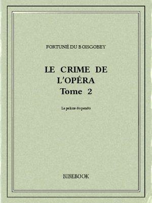Le crime de l'Opéra 2 - Boisgobey, Fortuné du - Bibebook cover