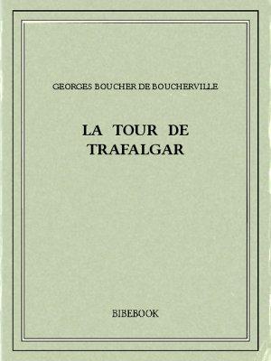 La tour de Trafalgar - Boucherville, Georges Boucher de - Bibebook cover