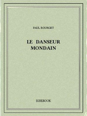 Le danseur mondain - Bourget, Paul - Bibebook cover