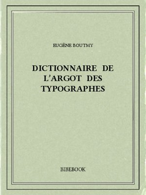 Dictionnaire de l'argot des typographes - Boutmy, Eugène - Bibebook cover