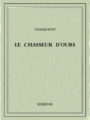 Le chasseur d'ours - Buet, Charles - Bibebook cover