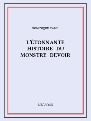 L'étonnante histoire du monstre Devoir - Cabel, Dominique - Bibebook cover