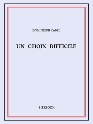Un choix difficile - Cabel, Dominique - Bibebook cover