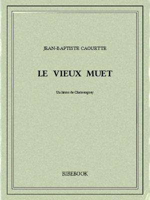 Le vieux muet - Caouette, Jean-Baptiste - Bibebook cover