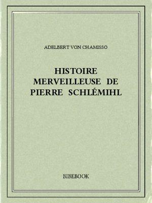 Histoire merveilleuse de Pierre Schlémihl - Chamisso, Adelbert von - Bibebook cover